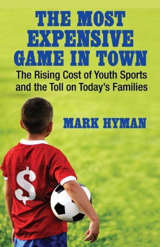 The Most Expensive Game in Town: The Rising Cost of Youth Sports and the Toll on Today's - Game Cost