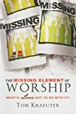 The Missing Element of Worship, Tom Kraeuter, 1932096523