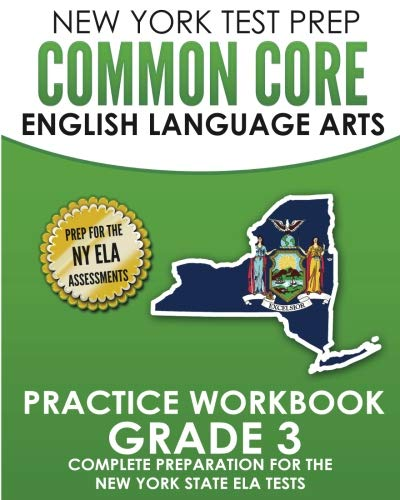 NEW YORK TEST PREP Common Core English Language Arts Practice Workbook Grade 3: Practice for the New York State ELA Tests (Common Core Ela Test Prep)