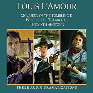 McQueen of the Tumbling K - West of Tularosa - The Sixth Shotgun (Dramatized) Audiobook