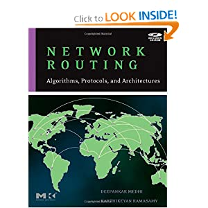 Network Routing: Algorithms, Protocols, and Architectures (The Morgan Kaufmann Series in Networking) Deepankar Medhi and Karthikeyan Ramasamy