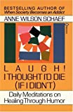 Laugh! I Thought I'd Die (If I Didn't), Anne W. Schaef, 0345360974