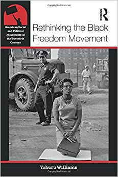 Book Rethinking the Black Freedom Movement (American Social and Political Movements of the 20th Century)