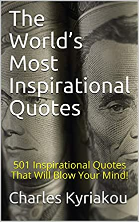 The World S Most Inspirational Quotes 501 Inspirational Quotes That Will Blow Your Mind Kindle Edition By Kyriakou Charles Self Help Kindle Ebooks Amazon Com