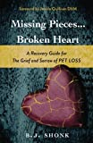 Missing Pieces...Broken Heart: A Recovery Guide for the Grief and Sorrow of Pet Loss