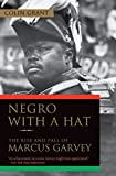 Negro with a Hat: The Rise and Fall of Marcus Garvey