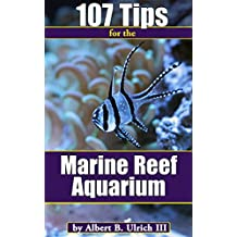107 Tips for the Marine Reef Aquarium (Reef Aquarium Series)