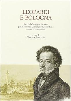 Book Leopardi e Bologna: Atti del Convegno di studi per il secondo centenario leopardiano : Bologna, 18-19 maggio 1998 (Biblioteca dell