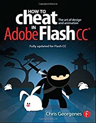 How to Cheat in Adobe Flash CC: The Art of Design and Animation by Georgenes, Chris (2014) Paperback
