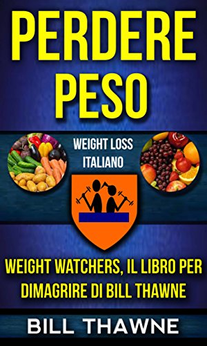 Perdere peso: Weight Watchers, Il libro per dimagrire di Bill Thawne (Weight Loss (Pesos Bill)