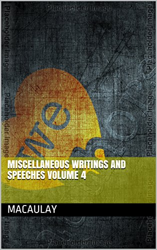 Miscellaneous Writings and Speeches — Volume 4