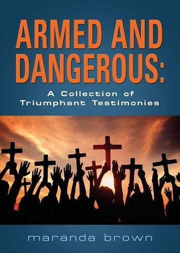 ARMED AND DANGEROUS: A Collection of Triumphant Testimonies PDF