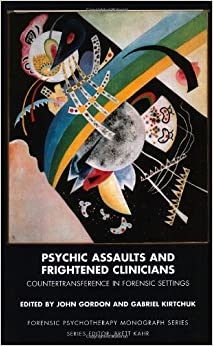 Book Psychic Assaults and Frightened Clinicians: Countertransference in Forensic Settings (The Forensic Psychotherapy Monograph Series)