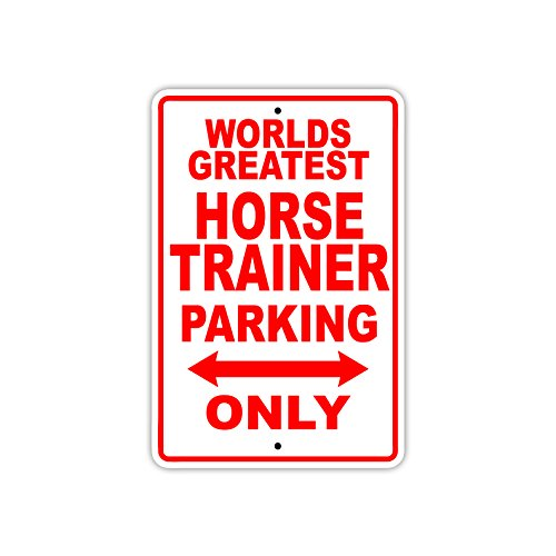 Worlds Best Trainer - World's Greatest Horse Trainer Parking Only Gift Wall Novelty Aluminum 8