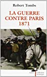 La guerre contre Paris 1871 par TOMBS ROBERT P