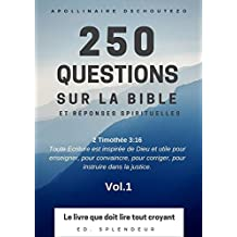 250 QUESTIONS SUR LA BIBLE ET RÉPONSES SPIRITUELLES: Le livre que doit lire tout croyant et non-croyant (French Edition)