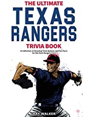 The Ultimate Texas Rangers Trivia Book: A Collection of Amazing Trivia Quizzes and Fun Facts for Die-Hard Rangers Fans!