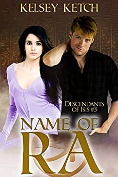 Name of Ra (Descendants of Isis Book 3) by [Ketch, Kelsey]