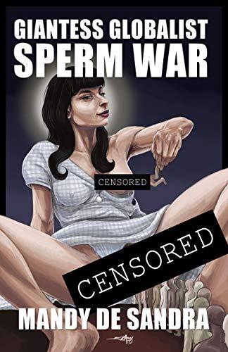 Giantess Globalist Sperm War By De Sandra Mandy