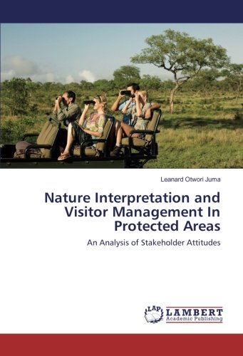 Nature Interpretation and Visitor Management In Protected Areas: An Analysis of Stakeholder Attitudes pdf epub