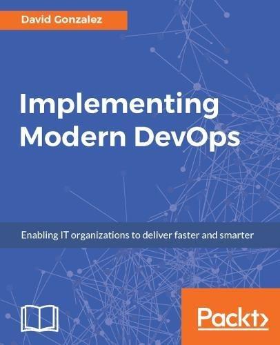 Implementing Modern DevOps: Enabling IT organizations to deliver faster and smarter