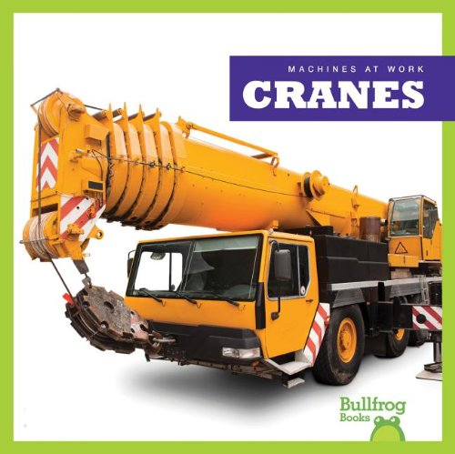- Cranes (Bullfrog Books: Machines at Work)