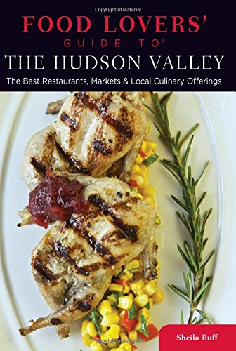 Food Lovers' Guide to® The Hudson Valley: The Best Restaurants, Markets & Local Culinary Offerings