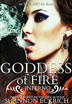 Goddess of Fire: Inferno (The Elementals Short Series Book 4) by [Eckrich, Shannon]