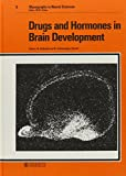 Drugs and Hormones in Brain Development: IBRO Satellite Symposium, Zürich, April 1982: Proceedings (Frontiers of Neurology and Neuroscience, Vol. 9)