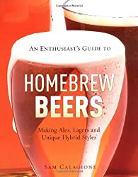 An Enthusiast's Guide to Homebrew Beers: Making Ales, Lagers and Unique Hybrid Styles
