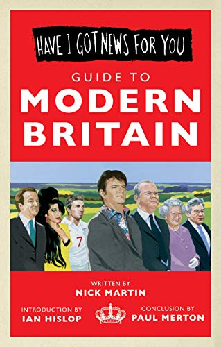Have I Got News For You: Guide to Modern Britain Nick Martin