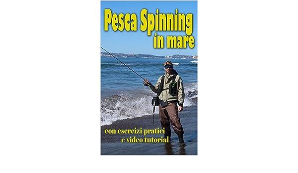 Pesca Spinning in mare: con esercizi pratici e video tutorial ...