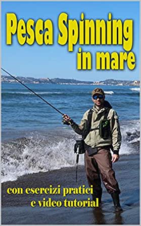 Pesca Spinning in mare: con esercizi pratici e video tutorial ...