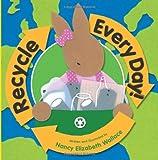 Recycle Every Day!, Nancy Elizabeth Wallace, 0761452907