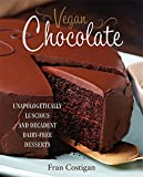 Vegan Chocolate: Unapologetically Luscious and Decadent Dairy-Free Desserts