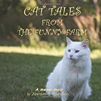 Cat Tales from the Funny Farm: A Meow-Moir by Newman P. Thornbury