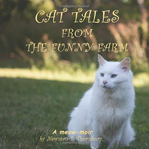 Pdf Humor Cat Tales from the Funny Farm: A Meow-Moir by Newman P. Thornbury