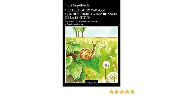 Amazon.com: Historia de un caracol que descubrió la importancia de la lentitud (Volumen independiente) (Spanish Edition) eBook: Luis Sepúlveda: Kindle Store