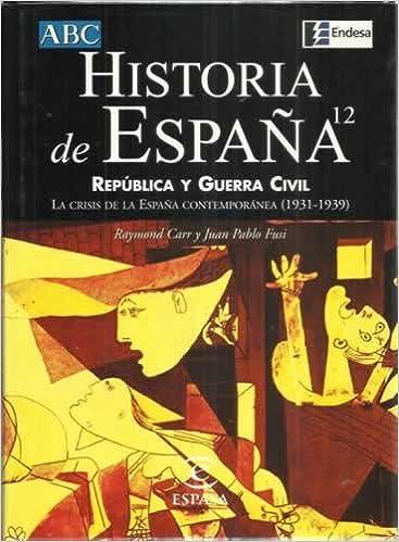 HISTORIA DE ESPAÑA ESPASA. Vol. 12. REPÚBLICA Y GUERRA CIVIL. La ...