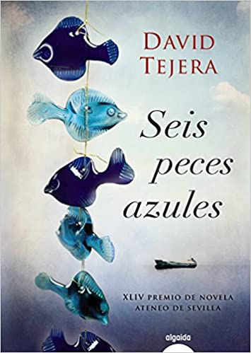 Seis peces azules Algaida Literaria - Premio Ateneo De ...