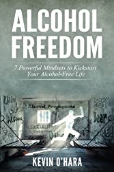Alcohol Freedom: 7 Powerful Mindsets to Kickstart Your Alcohol-Free Journey! by Kevin O'Hara (2015-04-10)