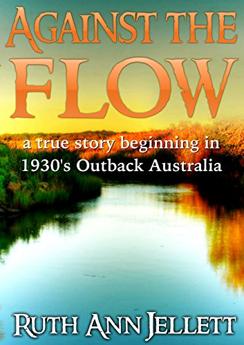 Against The Flow: A True Story Beginning in 1930s Outback Australia by [Jellett, Ruth Ann]