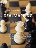 The dealmaker's guide to DealMapping: A step-by-step guide on how to create, negotiate, and  close deals when times are tough offers