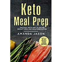 Keto Meal Prep: The Easy Keto Diet Plan for Weight Loss and Healthier Eating With a 30 Day Whole Food Dinner Recipes