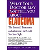 img - for [ Glaucoma: The Essential Treatments and Advances That Could Save Your Sight (What Your Doctor May Not Tell You About...(Paperback)) By Harmon, Gregory K ( Author ) Paperback 2004 ] book / textbook / text book