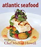 img - for Atlantic Seafood: Recipes from Chef Michael Howell book / textbook / text book