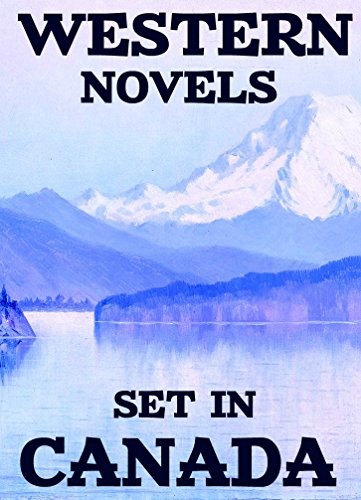 Western Novels Set In Canada (Annotated): Boxed Set