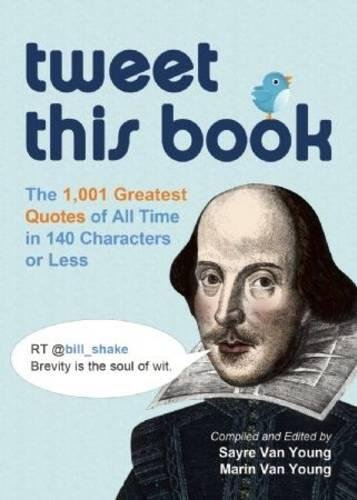 Tweet This Book: The 1,400 Greatest Quotes of All Time in 140 Characters or Less