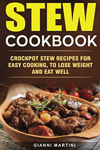 STEW COOKBOOK: Crockpot Stew Recipes for Easy Cooking, To Lose Weight and Eat Well (Healthy Meal -
