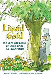 Liquid Gold: The Lore and Logic of Using Urine to Grow Plants by Carol Steinfeld (2004-01-01)